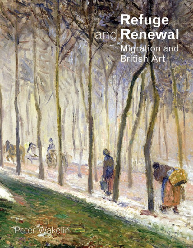 'Refuge and Renewal: Migration and British Art' by Peter Wakelin